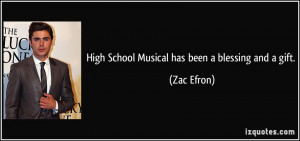 High School Musical has been a blessing and a gift. - Zac Efron