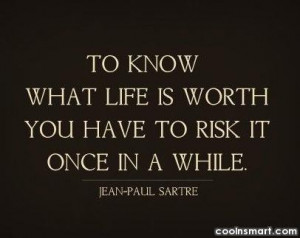 Life Quote: To know what life is worth, you...