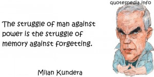 Quotes About Human - The struggle of man against power is the struggle ...