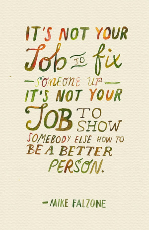 It's not your job to fix someone up. It's not your job to show ...