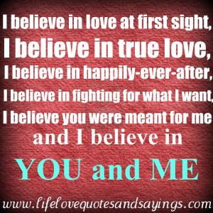 believe in love at first sight i believe in true love i believe in ...