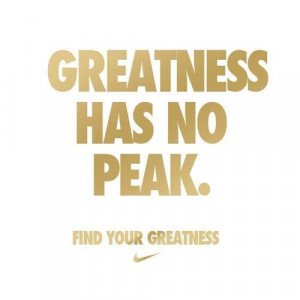 Always strive for greatness.