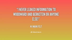 never leaked information to Woodward and Bernstein or anyone else!