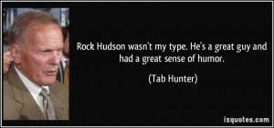 ... my type. He's a great guy and had a great sense of humor. - Tab Hunter