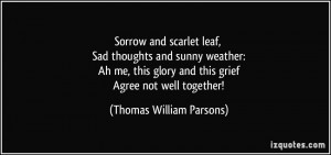 ... glory and this grief Agree not well together! - Thomas William Parsons