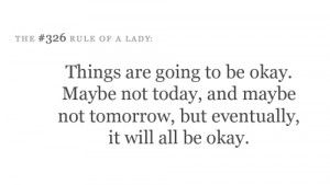 Things are going to be okay. Maybe not today, and maybe not tomorrow ...