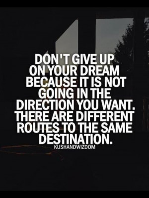 Don't give up on your #dream because it is not going in the #direction ...