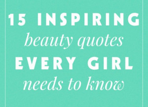 15 Inspirational Beauty Quotes Each Girl Requirements to Know