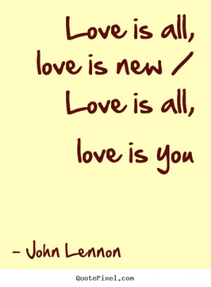 ... quotes about love - Love is all, love is new / love is all, love is