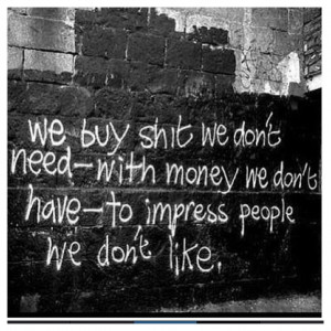 We need to quit trying to impress people we could care less about