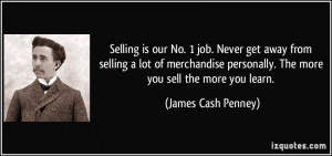 Selling is our No. 1 job. Never get away from selling a lot of ...