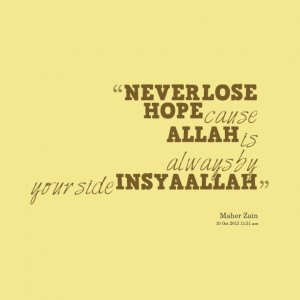 Quotes Picture: never lose hope cause allah is always by your side ...