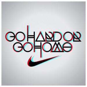 Go hard or go home...