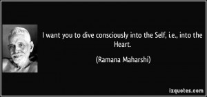 want you to dive consciously into the Self, i.e., into the Heart ...