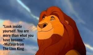 Look inside yourself, Simba. You are more than what you have become ...