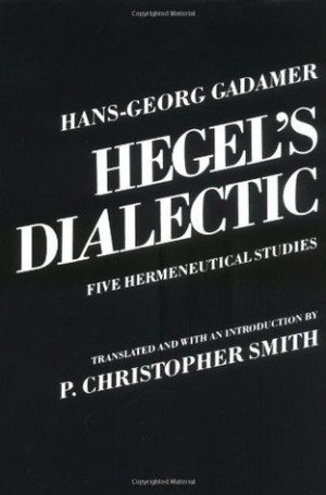 "Start by marking ""Hegel's Dialectic: Five Hermeneutical Studies ..."