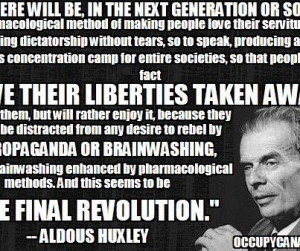 Love this quote by Aldous Huxley author of Brave New World and 1984.