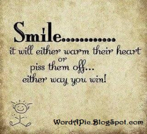 Yes! Keep smiling, especially in front of the people who hate you.