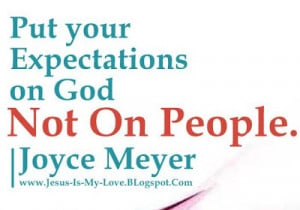 ... , expectations on God, not on people, Joyce Meyer, Quotes, Sayings