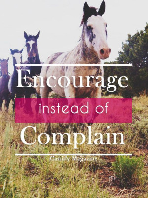 Encourage instead of complain #cassidymagazine #quote