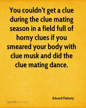 You couldn't get a clue during the clue mating season in a field full ...
