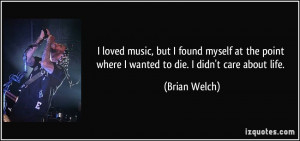 loved music, but I found myself at the point where I wanted to die ...