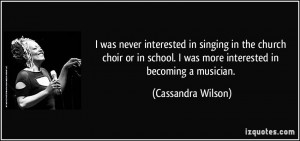 was never interested in singing in the church choir or in school. I ...