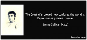 The Great War proved how confused the world is. Depression is proving ...