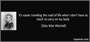 It's easier traveling the road of life when I don't have so much to ...