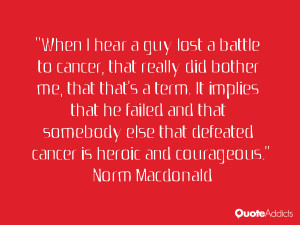 When I hear a guy lost a battle to cancer, that really did bother me ...