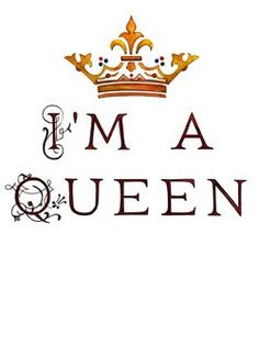 Im A Queen Quotes Tumblr I'm a queen
