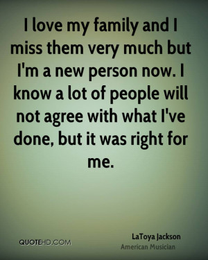 love my family and I miss them very much but I'm a new person now. I ...