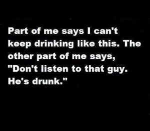 don t listen to the drunk guy funny quote