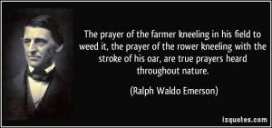 ... oar, are true prayers heard throughout nature. - Ralph Waldo Emerson