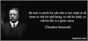 No man is worth his salt who is not ready at all times to risk his ...