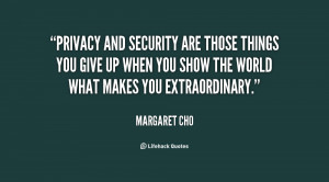 Privacy and security are those things you give up when you show the ...