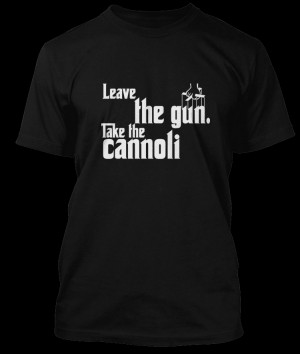 Godfather T-shirt Leave The Gun Take The Cannoli