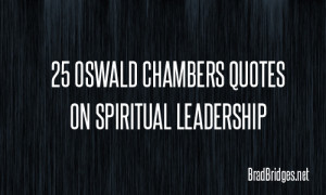25 Oswald Chambers Quotes on Spiritual Leadership and Formation from ...