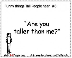 """Funny things tall people hear #6 – """"Are you taller than me?"""""""
