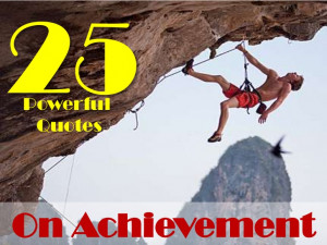 25 Powerful Quotes On Achievement!!!