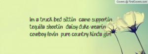 ... ' , daisy duke wearin' , cowboy lovin' , pure country kinda girl