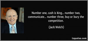 ... communicate... number three, buy or bury the competition. - Jack Welch