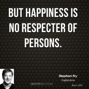 stephen-fry-stephen-fry-but-happiness-is-no-respecter-of.jpg