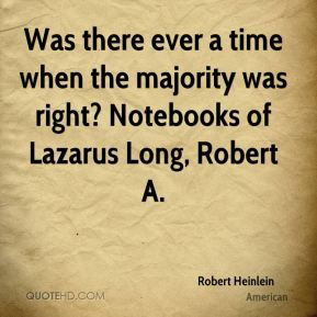 ... time when the majority was right? Notebooks of Lazarus Long, Robert A