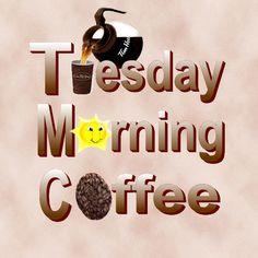 Tuesday Morning Coffee...:) More