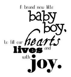 Newborn Baby Boy Quotes And Sayings A brand new little baby boy,