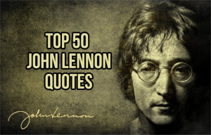 Top 50 John Lennon Quotes