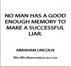 No man has a good enough memory to make a successful liar ...