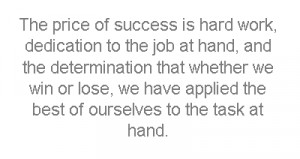 The price of success is hard work, dedication to the job at hand, and ...