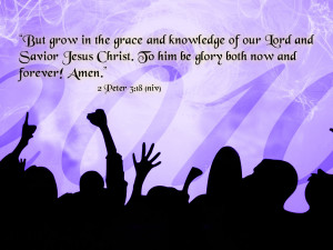 But grow in the grace and knowledge of our Lord and Savior Jesus ...